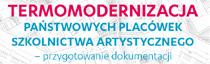 Termomodernizacja państwowych placówek szkolnictwa artystycznego