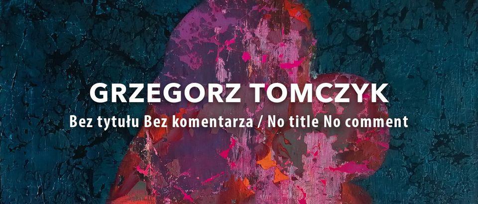Plakat wystawy malarstwa Grzegorza Tomczyka. Kliknięcie w obrazek spowoduje przejście do strony na facebooku - transmisja online i oglądanie wystawy.